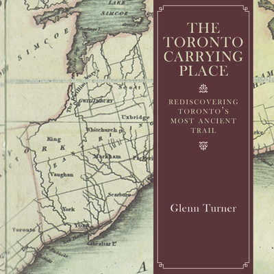 The Toronto Carrying Place: Rediscovering Toronto's Most Ancient Trail Cover Image
