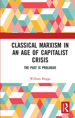 Classical Marxism in an Age of Capitalist Crisis: The Past is Prologue Cover Image