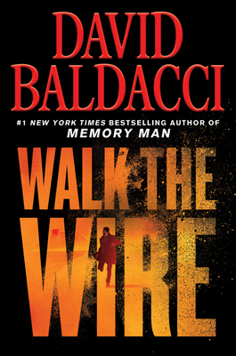 Walk the Wire David Baldacci, Grand Central, $29,
