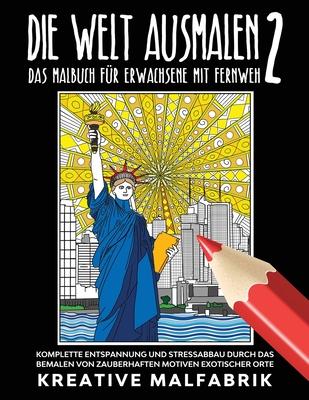 Die Welt ausmalen 2: Das Malbuch für Erwachsene mit Fernweh: Komplette Entspannung und Stressabbau durch das Bemalen von zauberhaften Motiv Cover Image