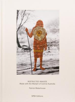 Patrick Waterhouse: Restricted Images: Made with the Warlpiri of Central Australia Cover Image