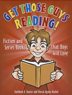 Get Those Guys Reading!: Fiction and Series Books That Boys Will Love Cover Image