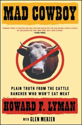Mad Cowboy: Plain Truth from the Cattle Rancher Who Won't Eat Meat Cover Image
