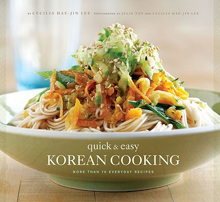 Quick & Easy Korean Cooking: More Than 70 Everyday Recipes Cover Image