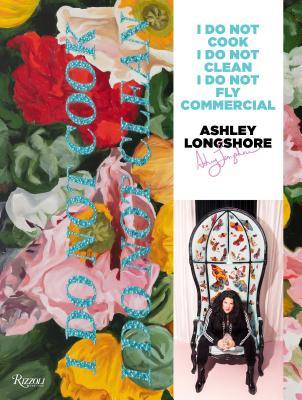 Ashley Longshore: I Do Not Cook, I Do Not Clean, I Do Not Fly Commercial Cover Image