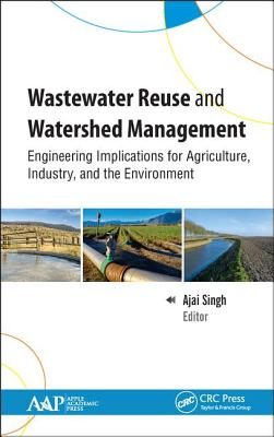 Wastewater Reuse and Watershed Management: Engineering Implications for Agriculture, Industry, and the Environment Cover Image