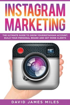 Instagram Marketing: The Ultimate Guide to Grow Your Instagram Account, Build Your Personal Brand and Get More Clients Cover Image