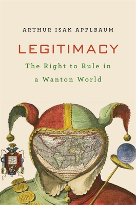 Legitimacy: The Right to Govern in a Wanton World Cover Image