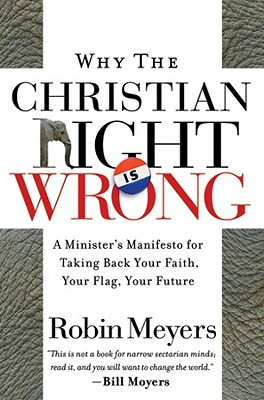 Why the Christian Right Is Wrong: A Minister's Manifesto for Taking Back Your Faith, Your Flag, Your Future Cover Image