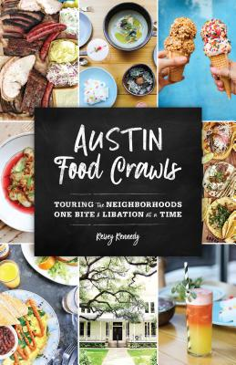 Austin Food Crawls: Touring the Neighborhoods One Bite & Libation at a Time Cover Image