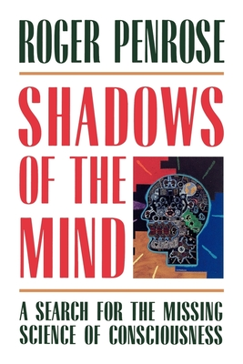 Shadows of the Mind: A Search for the Missing Science of Consciousness Cover Image