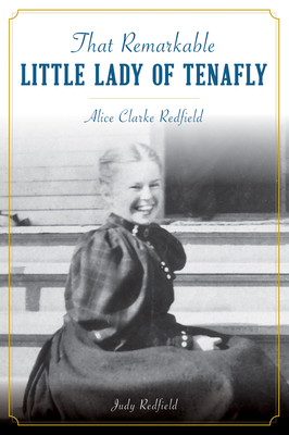 That Remarkable Little Lady of Tenafly: Alice Clarke Redfield Cover Image