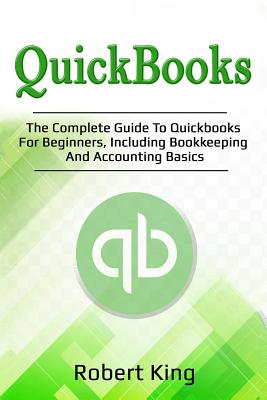 Quickbooks: The complete guide to Quickbooks for beginners, including bookkeeping and accounting basics Cover Image