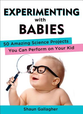 Experimenting with Babies: 50 Amazing Science Projects You Can Perform on Your Kid Cover Image