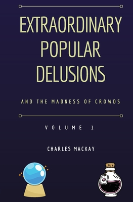Extraordinary Popular Delusions and the Madness of Crowds Volume 1 Cover Image