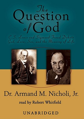 The Question of God Lib/E: C. S. Lewis and Sigmund Freud Debate God, Love, Sex, and the Meaning of Life Cover Image