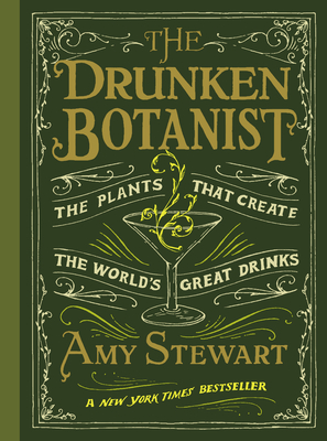 The Drunken Botanist: The Plants That Create the World's Great Drinks (Hardcover) By Amy Stewart
