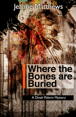 Where the Bones Are Buried: A Dinah Pellerin Mystery Cover Image