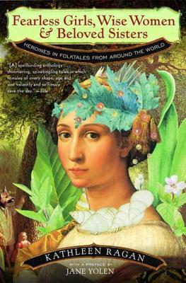 Fearless Girls, Wise Women, and Beloved Sisters: Heroines in Folktales from Around the World Cover Image
