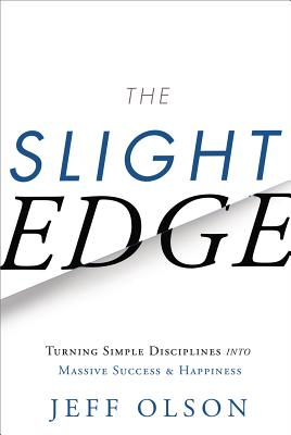 The Slight Edge: Turning Simple Disciplines Into Massive Success and Happiness Cover Image