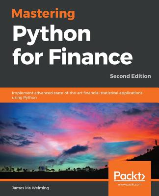 Mastering Python for Finance - Second Edition: Implement advanced state-of-the-art financial statistical applications using Python Cover Image
