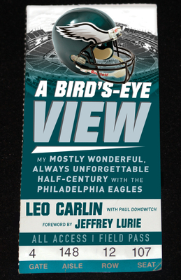 A Bird's-Eye View: My Mostly Wonderful, Always Unforgettable Half-Century with the Philadelphia Eagles Cover Image
