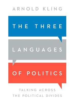 The Three Languages of Politics: Talking Across the Political Divides Cover Image