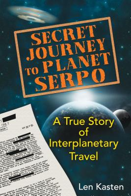 Secret Journey to Planet Serpo: A True Story of Interplanetary Travel Cover Image