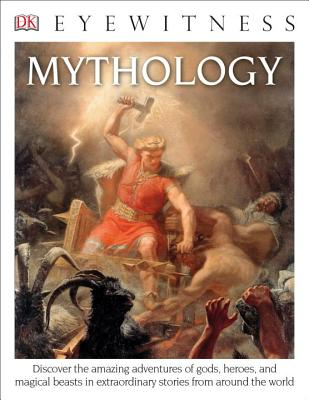 DK Eyewitness Books: Mythology: Discover the Amazing Adventures of Gods, Heroes, and Magical Beasts Cover Image