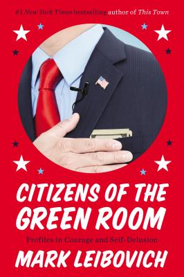 Citizens of the Green Room: Profiles in Courage and Self-Delusion Cover Image