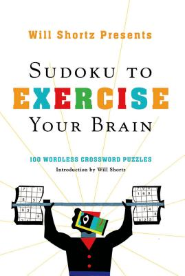Will Shortz Presents Sudoku to Exercise Your Brain: 100 Wordless Crossword Puzzles Cover Image