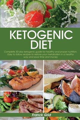 Ketogenic Diet: Complete 30-day ketogenic guide for healthy and proper nutrition. Easy to follow recipes to restore your metabolism in Cover Image
