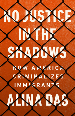 No Justice in the Shadows: How America Criminalizes Immigrants Cover Image