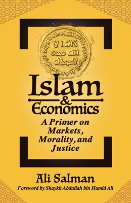 Islam and Economics: A Primer on Markets, Morality, and Justice Cover Image