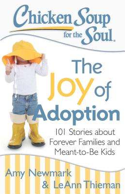 Chicken Soup for the Soul: The Joy of Adoption: 101 Stories about Forever Families and Meant-to-Be Kids Cover Image