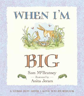 When I'm Big: A Guess How Much I Love You Storybook Cover Image