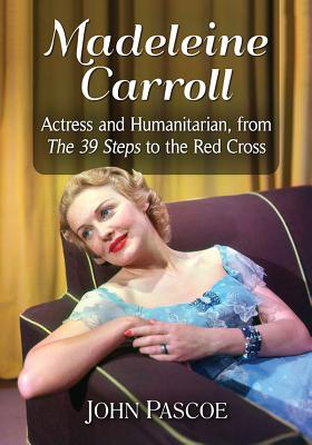 Madeleine Carroll: Actress and Humanitarian, from the 39 Steps to the Red Cross Cover Image