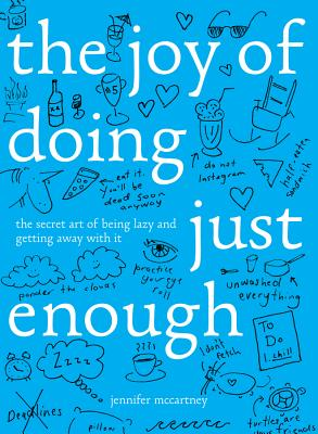 The Joy of Doing Just Enough: The Secret Art of Being Lazy and Getting Away with It Cover Image