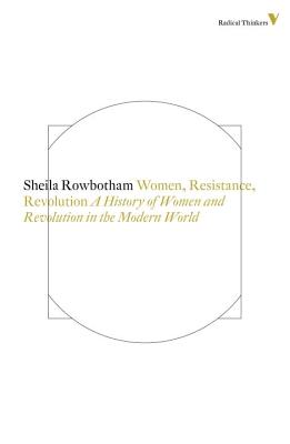 Women, Resistance and Revolution: A History Of Women And Revolution In The Modern World (Radical Thinkers #8) Cover Image