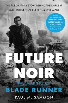 Future Noir Revised & Updated Edition: The Making of Blade Runner Cover Image