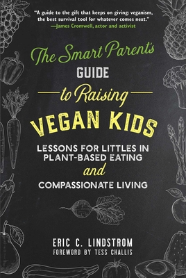 The Smart Parent's Guide to Raising Vegan Kids: Lessons for Littles in Plant-Based Eating and Compassionate Living Cover Image