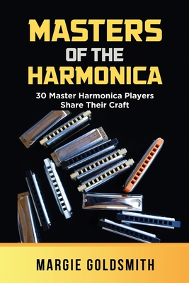 Masters of the Harmonica: 30 Master Harmonica Players Share Their Craft Cover Image