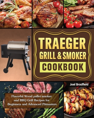 Traeger Grill Smoker Cookbook Flavorful Wood Pallet Smoker And Bbq Grill Recipes For Beginners And Advanced Pitmasters Paperback Children S Book World