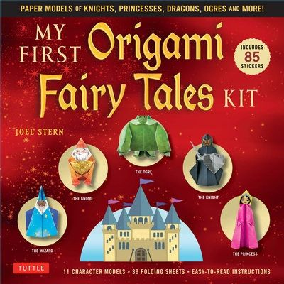 My First Origami Fairy Tales Kit: Playful Paper Models of Knights, Princesses, Dragons, Ogres and More! (Includes Folding Sheets, Easy-To-Read Instruc Cover Image