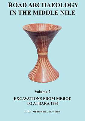 Road Archaeology in the Middle Nile: Volume 2: Excavations from Meroe to Atbara 1994 (Sudan Archaeological Research Society Publication #12) Cover Image