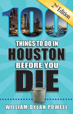 100 Things to Do in Houston Before You Die, 2nd Edition (100 Things to Do Before You Die) Cover Image