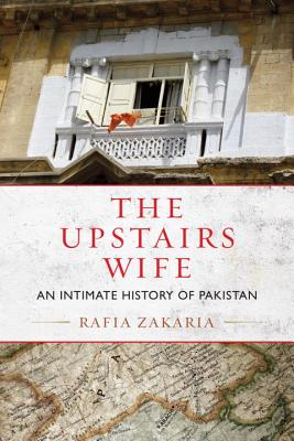 The Upstairs Wife: An Intimate History of Pakistan Cover Image