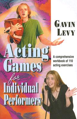 Acting Games for Individuals Performers: A Comprehensive Workbook of 110 Exercises Cover Image
