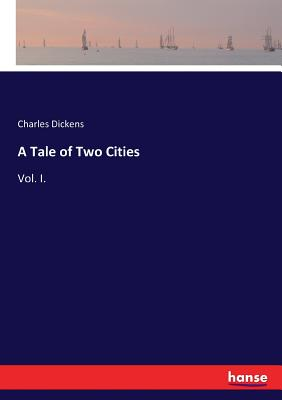A Tale of Two Cities: Vol. I. Cover Image