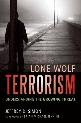 Lone Wolf Terrorism: Understanding the Growing Threat Cover Image